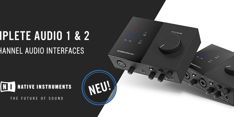 Die neuen Native Instruments KOMPLETE AUDIO 1 + 2